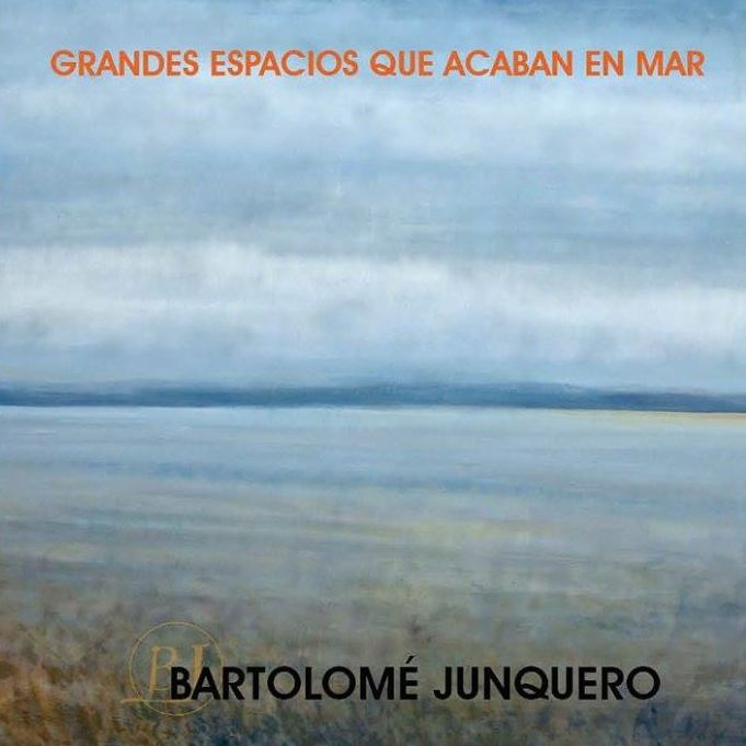 Grandes espacios que acaban en mar. Bartolomé Junquero